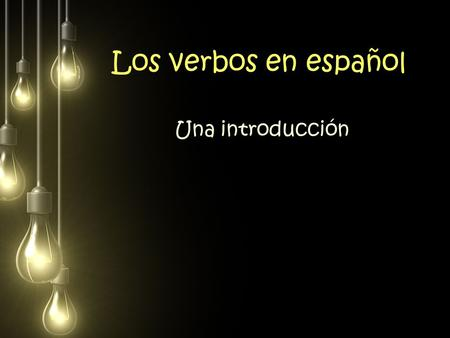 Los verbos en español Una introducción. For all verbs in Spanish the subject pronouns are not necessary. You can tell who is doing the verb by the ending.