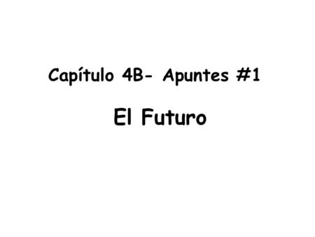 Capítulo 4B- Apuntes #1 El Futuro. In English, we can say that you are going to do something by using the verb to be + going + to (verb) In Spanish, we.