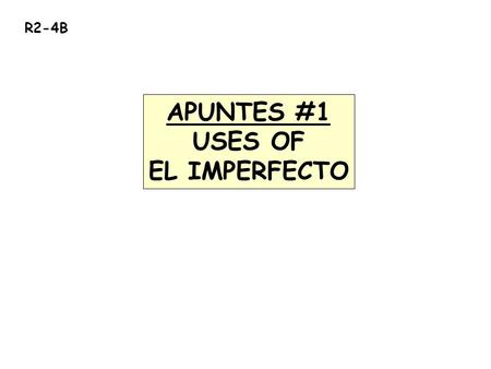 R2-4B APUNTES #1 USES OF EL IMPERFECTO. #1). To talk about actions that Ejemplo: I walked home from school everyday. (I used to walk home from school.