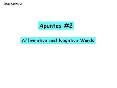 Apuntes #2 Affirmative and Negative Words Realidades 2.
