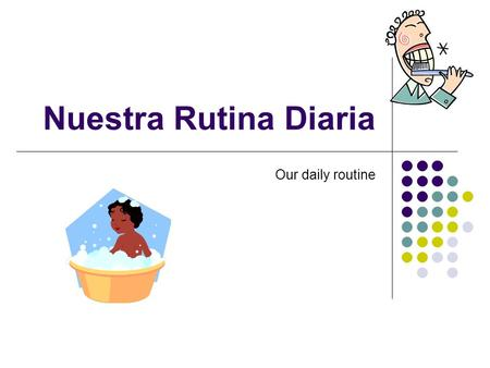 Nuestra Rutina Diaria Our daily routine.