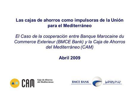 cooperaci 243 n entre banque marocaine du commerce ext 233 rieur bmce bank y caja de ahorros