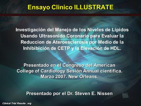 Clinical Trial Results. org Ensayo Clinico ILLUSTRATE Presentado en el Congreso del American College of Cardiology Sesión Annual cientifica. Marzo 2007.