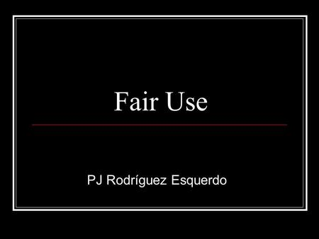 Fair Use PJ Rodríguez Esquerdo 17 U.S.C. §107 Notwithstanding... §106, the fair use of a copyrighted work,..., for purposes such as criticism, comment,