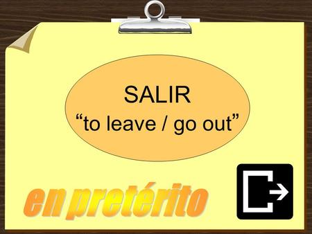 "SALIR ""to leave / go out"" en pretérito."