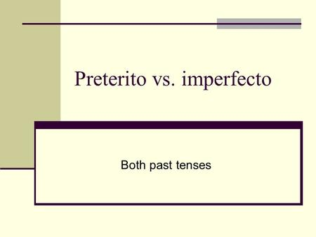 Preterito vs. imperfecto Both past tenses. PRETERITO single event Visité Barcelona el sábado I visited Barcelona on Saturday. Fui a España el año pasado.