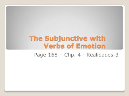 The Subjunctive with Verbs of Emotion Page 168 – Chp. 4 - Realidades 3.