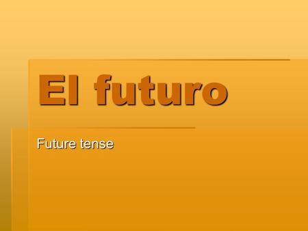 El futuro Future tense. Future tense Future tense There are 3 ways to express future action in Spanish There are 3 ways to express future action in Spanish.