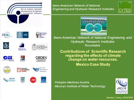 Ibero-American Network of National Engineering and Hydraulic Research Institutes Roundtable Polioptro Martínez-Austria Mexican Institute of Water Technology.