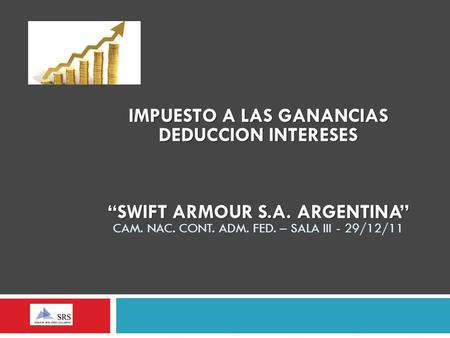 IMPUESTO A LAS GANANCIAS DEDUCCION INTERESES SWIFT ARMOUR S.A. ARGENTINA IMPUESTO A LAS GANANCIAS DEDUCCION INTERESES SWIFT ARMOUR S.A. ARGENTINA CAM.