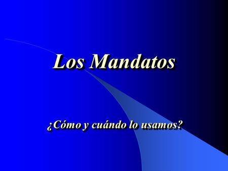 Los Mandatos ¿Cómo y cuándo lo usamos? Los mandatos de Tú (afirmativos) 1. Uses the box 3 form of the verb in the present indicative tense. 2. Watch.