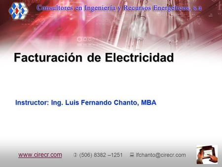Facturación de Electricidad Instructor: Ing. Luis Fernando Chanto, MBA