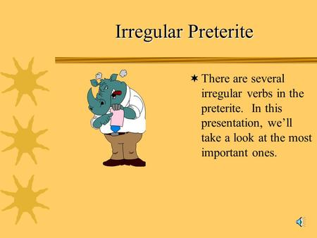Irregular Preterite There are several irregular verbs in the preterite. In this presentation, well take a look at the most important ones.