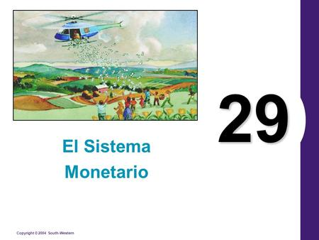 Copyright © 2004 South-Western 29 El Sistema Monetario.