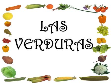 LAS VERDURAS. Student Learning Outcome(s): At the end of this lesson, I can: YO PUEDO… Select the appropriate vocabulary to identify vegetables. Select.