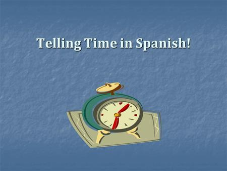 Telling Time in Spanish!. ¿Qué hora es? What time is it?