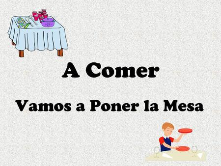 A Comer Vamos a Poner la Mesa. Student Learning Outcome(s): At the end of this lesson, I can: YO PUEDO… Select the appropriate vocabulary word and grammar.