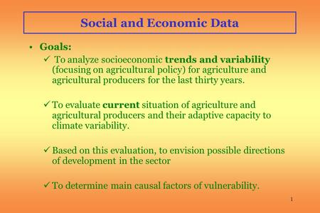 1 Social and Economic Data Goals: To analyze socioeconomic trends and variability (focusing on agricultural policy) for agriculture and agricultural producers.
