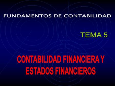 5.1 CONTABILIDAD FINANCIERA 5.2ESTADOS FINANCIEROS 5.3 USUARIOS DE LOS ESTADOS FINANCIEROS 5.4BALANCE GENERAL O ESTADO DE SITUACION FINANCIERA 5.4.1.