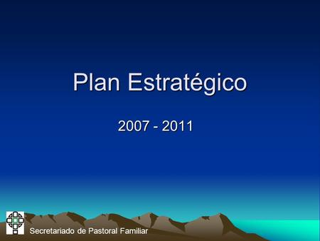 Plan Estratégico 2007 - 2011 Secretariado de Pastoral Familiar.