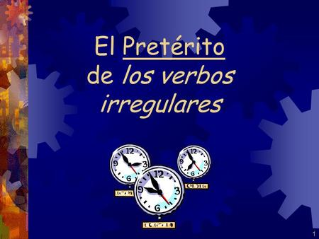 1 El Pretérito de los verbos irregulares 2 The following verbs are simply irregular in the pretérito. They have irregular stems, and share a common set.