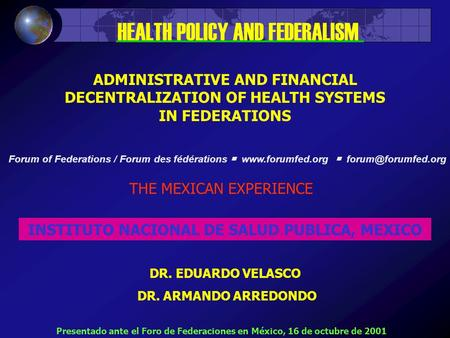ADMINISTRATIVE AND FINANCIAL DECENTRALIZATION OF HEALTH SYSTEMS IN FEDERATIONS THE MEXICAN EXPERIENCE INSTITUTO NACIONAL DE SALUD PUBLICA, MEXICO DR.