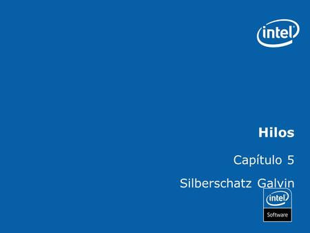 Hilos Capítulo 5 Silberschatz Galvin. Copyright © 2006, Intel Corporation. All rights reserved. Intel and the Intel logo are trademarks or registered.