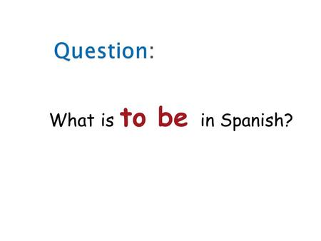 1 What is to be in Spanish? 2 There are 2 forms of to be in Spanish: ser & also estar.