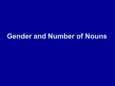 Gender and Number of Nouns. Gender of nouns Masculine nouns use the articles el and un. Feminine nouns use the articles la and una.