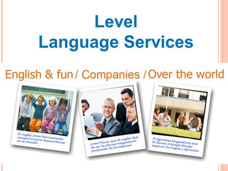 Level Language Services. Dirección: C/ Francisco Javier Landaburu 24, bajo Vitoria-Gasteiz Teléfono: 945 175 809 Web: