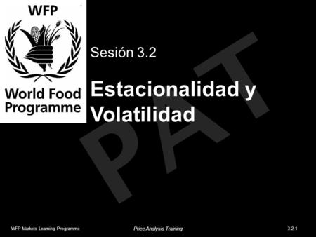 PAT Estacionalidad y Volatilidad Sesión 3.2 WFP Markets Learning Programme3.2.1 Price Analysis Training.