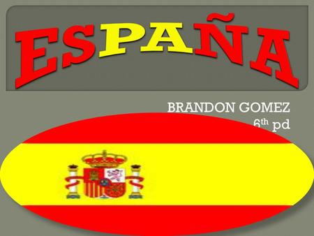 ESPAÑA BRANDON GOMEZ 6th pd.