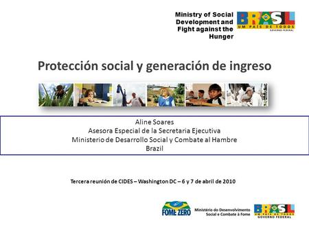 Ministry of Social Development and Fight against the Hunger Aline Soares Asesora Especial de la Secretaria Ejecutiva Ministerio de Desarrollo Social y.