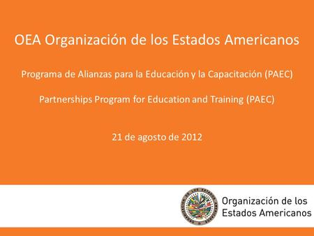 OEA Organización de los Estados Americanos Programa de Alianzas para la Educación y la Capacitación (PAEC) Partnerships Program for Education and Training.