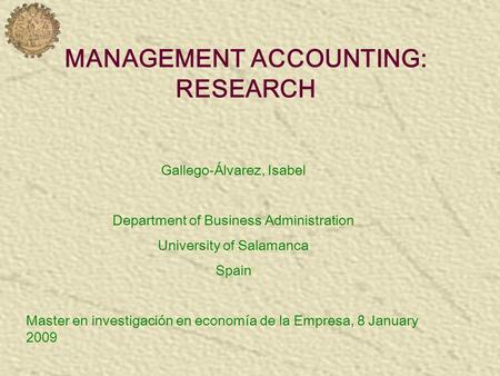 MANAGEMENT ACCOUNTING: RESEARCH Gallego-Álvarez, Isabel Department of Business Administration University of Salamanca Spain Master en investigación en.