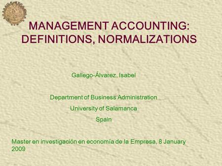 MANAGEMENT ACCOUNTING: DEFINITIONS, NORMALIZATIONS Gallego-Álvarez, Isabel Department of Business Administration University of Salamanca Spain Master en.
