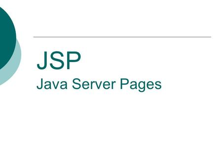 JSP Java Server Pages.