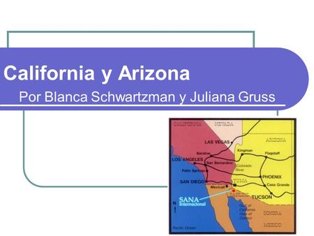 California y Arizona Por Blanca Schwartzman y Juliana Gruss.