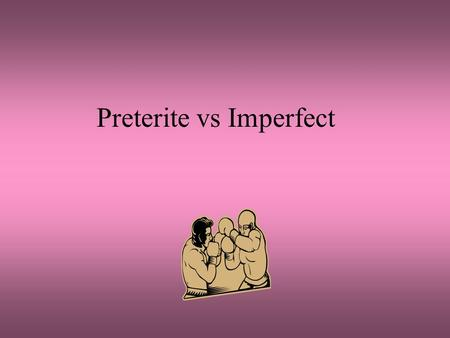 Preterite vs Imperfect Preterite vs Imperfect Round I You can not use them interchangably: Certain circumstances need the preterite: Certain circumstance.