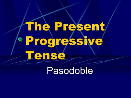The Present Progressive Tense Pasodoble Present Progressive We use the present tense to talk about an action that always or often takes place or that.