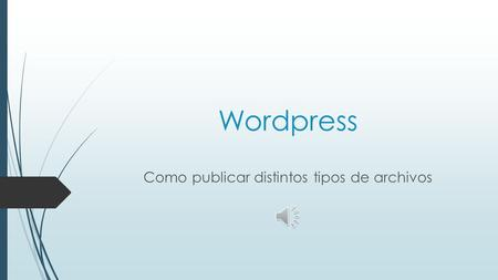 Wordpress Como publicar distintos tipos de archivos.