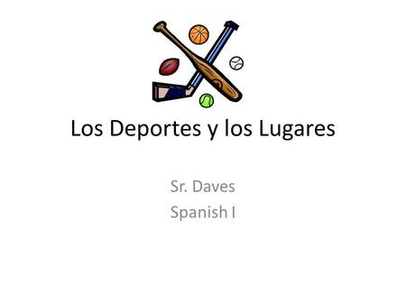 Los Deportes y los Lugares Sr. Daves Spanish I. Instrucciones… According to the title of each slide, find a picture (using Google Images) that represents.