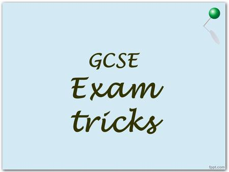 GCSE Exam tricks. GENERAL ADVICE Listening 1.Write one letter in the answer box e.g. A 2.You will not gain a mark if you write more than one, even if.