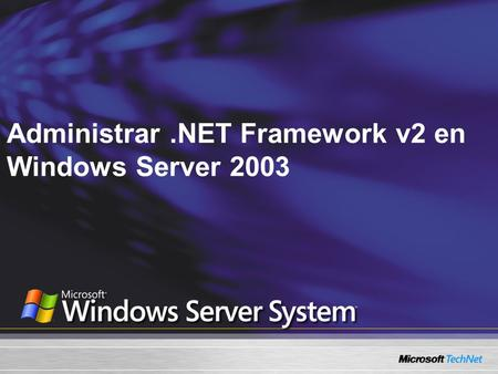 Administrar.NET Framework v2 en Windows Server 2003.