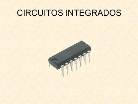 CIRCUITOS INTEGRADOS.