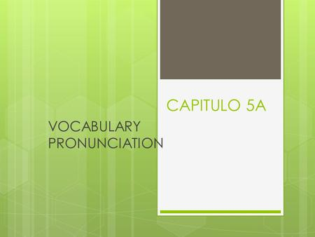 CAPITULO 5A VOCABULARY PRONUNCIATION Objective  I can listen to information about family and parties.