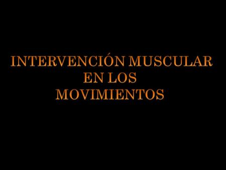 INTERVENCIÓN MUSCULAR