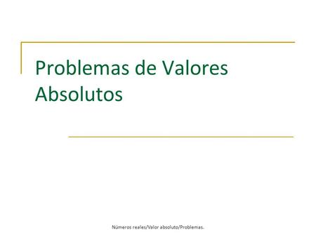 Problemas de Valores Absolutos Números reales/Valor absoluto/Problemas.