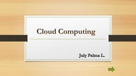 Cloud Computing July Palma L..