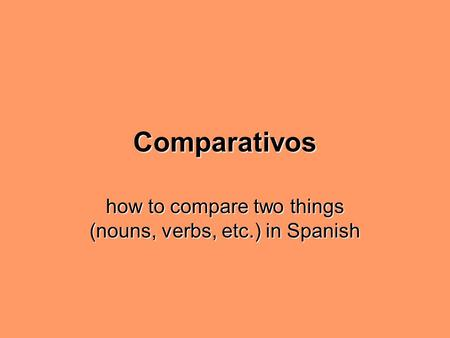 Comparativos how to compare two things (nouns, verbs, etc.) in Spanish.